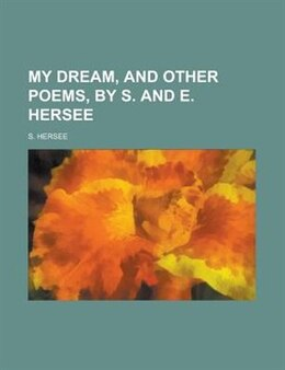 Book My dream, and other poems, by S. and E. Hersee by S. Hersee