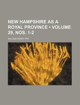 Book New Hampshire As A Royal Province (volume 29, Nos. 1-2) by William Henry Fry