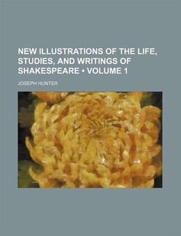 Book New Illustrations Of The Life, Studies, And Writings Of Shakespeare (volume 1) by Joseph Hunter