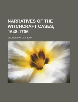 Book Narratives Of The Witchcraft Cases, 1648-1706 (volume 16) by George Lincoln Burr