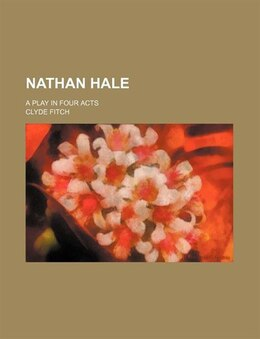 Book Nathan Hale; A Play In Four Acts by Clyde Fitch