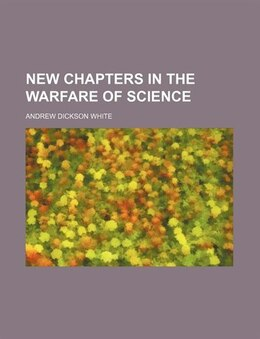 Book New chapters in the warfare of science by Andrew Dickson White