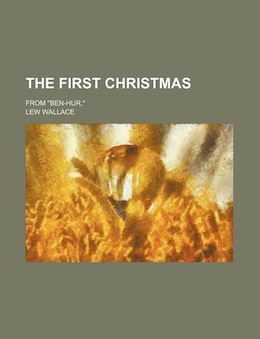 Book The First Christmas; From Ben-hur, by Lew Wallace
