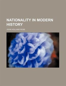 Book Nationality in Modern History by John Holland Rose