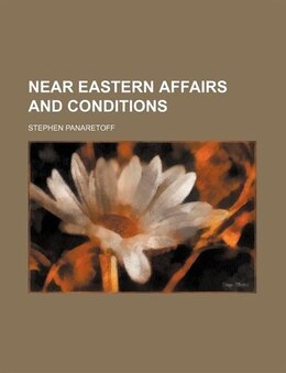 Book Near Eastern affairs and conditions by Stephen Panaretoff
