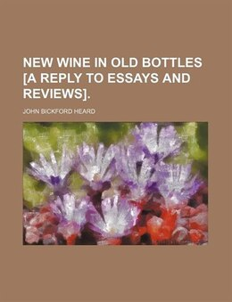 Book New wine in old bottles [a reply to Essays and reviews]. by John Bickford Heard