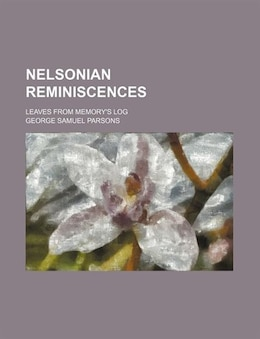 Book Nelsonian Reminiscences; Leaves From Memory's Log by George Samuel Parsons