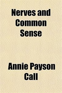 Book Nervés and common sense by Annie Payson Call