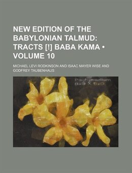 Book New Edition Of The Babylonian Talmud (volume 10); Tracts [!] Baba Kama: Tracts [!] Baba Kama by Michael Levi Rodkinson