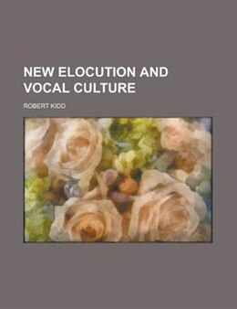 Book New Elocution and Vocal Culture by Robert Kidd