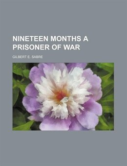 Book Nineteen Months a Prisoner of War by Gilbert E. Sabre