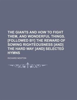 Book The Giants And How To Fight Them, And Wonderful Things. [followed By] The Reward Of Sowing… by Richard Newton