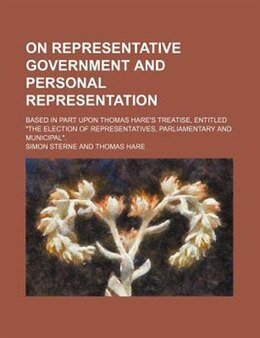 Book On Representative Government And Personal Representation; Based In Part Upon Thomas Hare's Treatise… by Simon Sterne