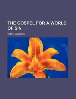 Book The Gospel For A World Of Sin by Henry Van Dyke