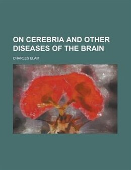 Book On cerebria and other diseases of the brain by Charles Elam