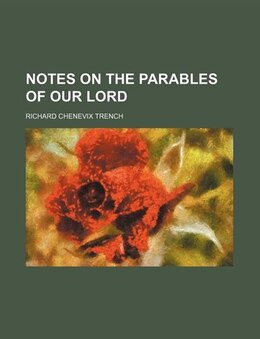 Book Notes On The Parables Of Our Lord by Richard Chenevix Trench