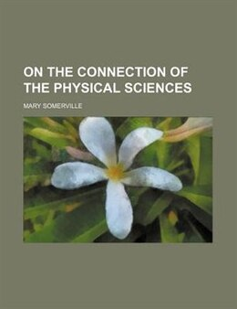 Book On The Connection Of The Physical Sciences by Mary Somerville