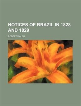 Book Notices Of Brazil In 1828 And 1829 (volume 2) by Robert Walsh