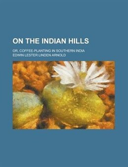 Book On The Indian Hills; Or, Coffee-planting In Southern India by Edwin Lester Linden Arnold
