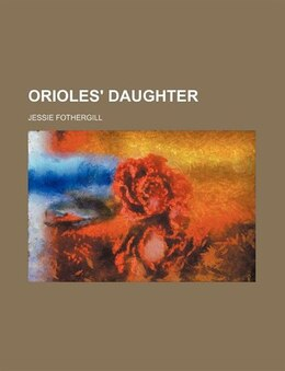 Book Orioles' Daughter by Jessie Fothergill