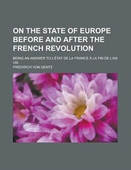 Book On The State Of Europe Before And After The French Revolution; Being An Answer To L'tat De La… by Friedrich Von Gentz