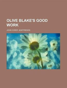 Book Olive Blake's Good Work by John Cordy Jeaffreson