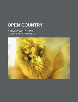 Book Open Country; A Comedy With A Sting by Maurice Henry Hewlett