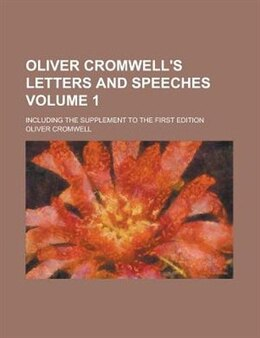 Book Oliver Cromwell's Letters And Speeches (volume 1); Including The Supplement To The First Edition by Oliver Cromwell