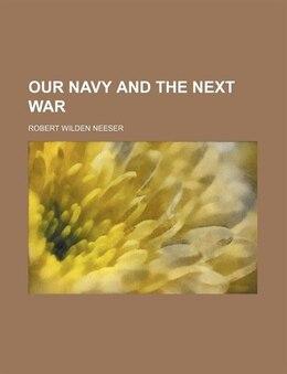 Book Our Navy and the Next War by Robert Wilden Neeser
