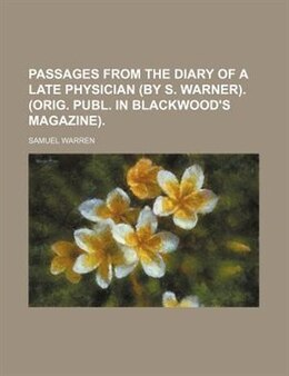 Book Passages from the diary of a late physician . . by Samuel Warren