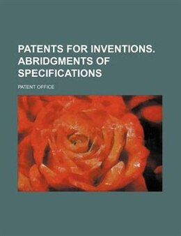 Book Patents for inventions. Abridgments of specifications (1876) by Patent office