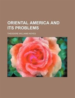 Book Oriental America and Its Problems by Theodore Williams Noyes