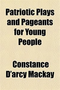 Book Patriotic Plays and Pageants for Young People by Constance D'Arcy Mackay
