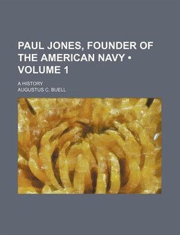 Book Paul Jones, Founder Of The American Navy (volume 1); A History by Augustus C. Buell
