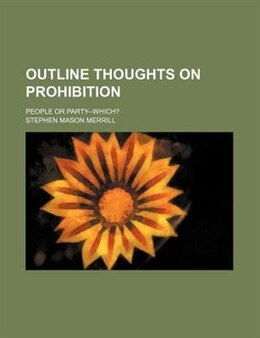 Book Outline Thoughts On Prohibition; People Or Party--which? by Stephen Mason Merrill
