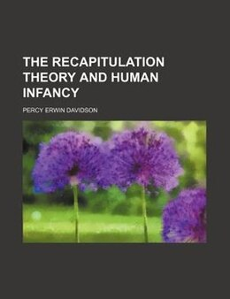 Book The Recapitulation Theory And Human Infancy (volume 65) by Percy Erwin Davidson