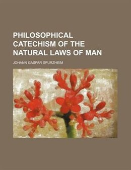 Book Philosophical Catechism of the Natural Laws of Man by Johann Gaspar Spurzheim