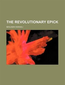 Book The Revolutionary Epick by Benjamin Disraeli