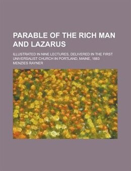 Book Parable Of The Rich Man And Lazarus; Illustrated In Nine Lectures, Delivered In The First… by Menzies Rayner