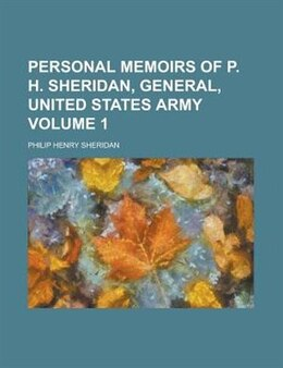 Book Personal Memoirs Of P. H. Sheridan, General, United States Army Volume 1 by Philip Henry Sheridan