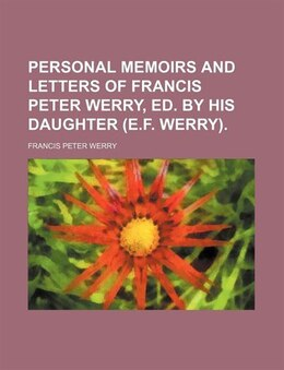 Book Personal Memoirs And Letters Of Francis Peter Werry, Ed. By His Daughter (e.f. Werry). by Francis Peter Werry