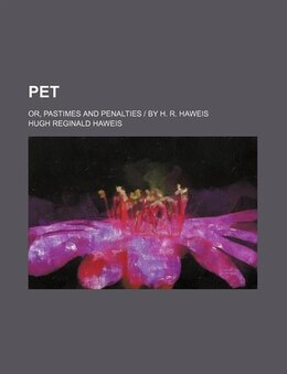 Book Pet; Or, Pastimes And Penalties by Hugh Reginald Haweis