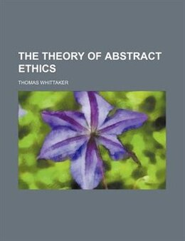 Book The Theory Of Abstract Ethics by Thomas Whittaker