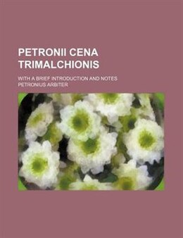Book Petronii Cena Trimalchionis; With A Brief Introduction And Notes by Petronius Arbiter