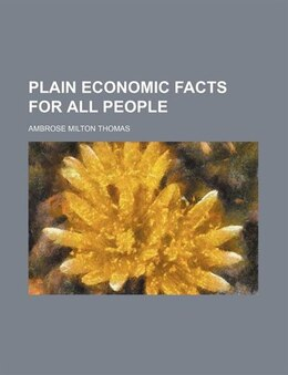 Book Plain Economic Facts for All People by Ambrose Milton Thomas