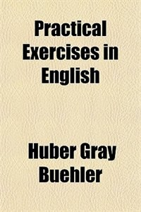 Book Practical Exercises in English (1895) by Huber Gray Buehler