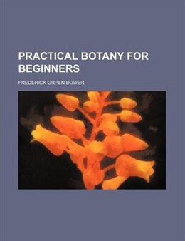 Book Practical Botany For Beginners by Frederick Orpen Bower