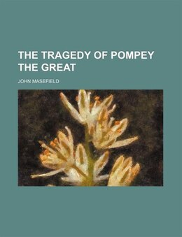 Book The Tragedy Of Pompey The Great by John Masefield