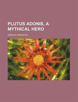 Book Plutus Adonis, A Mythical Hero by Sara M. Hardwick