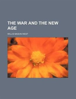 Book The War And The New Age by Willis Mason West